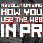 Revolutionizing How You Use the Web in PR